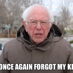 Bernie Sanders Once Again Asking | I ONCE AGAIN FORGOT MY KEY | image tagged in bernie sanders once again asking | made w/ Imgflip meme maker