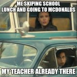 School lunch sucks | ME SKIPING SCHOOL LUNCH AND GOING TO MCDONALDS MY TEACHER ALREADY THERE | image tagged in vanya and five | made w/ Imgflip meme maker
