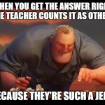 Math is Math! | WHEN YOU GET THE ANSWER RIGHT BUT THE TEACHER COUNTS IT AS OTHERWISE BECAUSE THEY'RE SUCH A JERK | image tagged in math is math | made w/ Imgflip meme maker