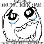 OH MY GOD, OK IT'S HAPPENING ! EVERYBODY STAY CALM !!! | THAT ONE FEELING WHEN YOU LEARN THAT YOUR FAVORITE ARTIST IS ABOUT TO DROP A NEW ALBUM SOON | image tagged in memes,happy guy rage face,artist,album,omg | made w/ Imgflip meme maker