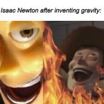 Issac Newton is evil | Isaac Newton after inventing gravity: | image tagged in evil woody | made w/ Imgflip meme maker