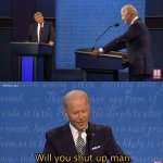Biden - Will you shut up man meme
