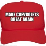 Please Chevrolet | MAKE CHEVROLETS GREAT AGAIN | image tagged in blank red maga hat,chevrolet | made w/ Imgflip meme maker