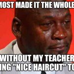 "True Story | I ALMOST MADE IT THE WHOLE DAY WITHOUT MY TEACHER SAYING ""NICE HAIRCUT"" TO ME 