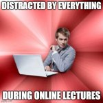 Studying in the world of Covid | DISTRACTED BY EVERYTHING DURING ONLINE LECTURES | image tagged in memes,distraction,procrastination | made w/ Imgflip meme maker