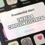 Presidential Alert Meme | THERE'S A CORPSE IN ELECTRICAL | image tagged in memes,presidential alert,among us | made w/ Imgflip meme maker