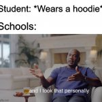 That sin is unforgivable | Student: *Wears a hoodie* Schools: | image tagged in and i took that personally,memes,funny,school,hoodie | made w/ Imgflip meme maker