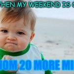 Fist pump baby | ME WHEN MY WEEKEND IS OVER MOM 20 MORE MIN | image tagged in fist pump baby | made w/ Imgflip meme maker