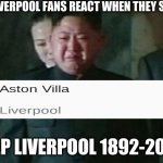 Aston Villa Liverpool 7-2 lol | HOW LIVERPOOL FANS REACT WHEN THEY SEE THIS R.I.P LIVERPOOL 1892-2020 | image tagged in memes,soccer,liverpool | made w/ Imgflip meme maker