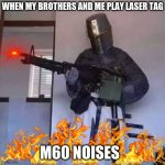 Crusader knight with M60 Machine Gun | WHEN MY BROTHERS AND ME PLAY LASER TAG M60 NOISES | image tagged in crusader knight with m60 machine gun | made w/ Imgflip meme maker