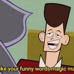 I like your funny words magic man meme