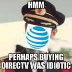 AT&T. Rethink Possi-bullshit. | HMM PERHAPS BUYING DIRECTV WAS IDIOTIC | image tagged in captain obvious | made w/ Imgflip meme maker