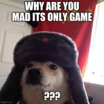 ussr doge | WHY ARE YOU MAD ITS ONLY GAME ??? | image tagged in russian doge | made w/ Imgflip meme maker