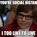 I Too Like To Live Dangerously Meme | I SEE YOU'RE SOCIAL DISTANCING I TOO LIKE TO LIVE | image tagged in memes,i too like to live dangerously | made w/ Imgflip meme maker