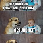Dad Joke Dog Meme | HEY DAD, CAN I HAVE AN USHER CD? GESUNDHEIT | image tagged in memes,dad joke dog,usher | made w/ Imgflip meme maker