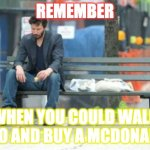 remember when you could walk into and buy a mcdonalds | REMEMBER WHEN YOU COULD WALK INTO AND BUY A MCDONALDS | image tagged in memes,sad keanu,remember,mcdonalds | made w/ Imgflip meme maker