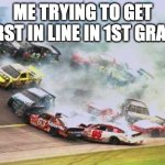 MY 1st grade class | ME TRYING TO GET FIRST IN LINE IN 1ST GRADE | image tagged in memes,because race car | made w/ Imgflip meme maker