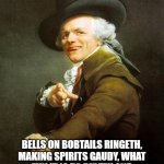 Old French Man | DASHING THROUGH THE SNOWSTORM, IN A ONE HORSE OPEN SLEIGH, OVER FIELDS WE GOETH, SNICKERING ALL THE WAY BELLS ON BOBTAILS RINGETH, MAKING SP | image tagged in old french man,archaic rap,joseph ducreux,memes,old english rap,meme | made w/ Imgflip meme maker