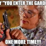 "Madea | SAY ""YOU ENTER THE GARDEN"" ONE MORE TIME!!! 