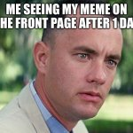Thanks everyone so much!!! | ME SEEING MY MEME ON THE FRONT PAGE AFTER 1 DAY | image tagged in memes,and just like that | made w/ Imgflip meme maker