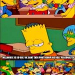 The sad truth | SAY THE LINE BART! MILLHOUSE IS SO UGLY HE CANT EVEN PHOTOSHOP HIS UGLY PERSONALITY | image tagged in say the line bart simpsons | made w/ Imgflip meme maker