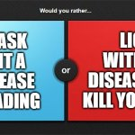 would you rather | WEAR A MASK TO PREVENT A DEADLY DISEASE FROM SPREADING LICK A RAT WITH A DEADLY DISEASE THAT WILL KILL YOU INSTANTLY | image tagged in would you rather,covid-19,coronavirus meme,face mask | made w/ Imgflip meme maker