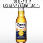 Corona Meme | NOTICE THE EXTRA AFTER CORONA | image tagged in memes,corona | made w/ Imgflip meme maker