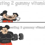 gummy vitamins | eating 2 gummy vitamins eating 3 gummy vitamins | image tagged in weak vs strong mickey,fun,memes | made w/ Imgflip meme maker