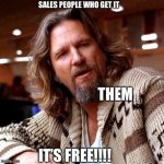 Sales people who get it | SALES PEOPLE WHO GET IT IT'S FREE!!!! THEM | image tagged in memes,confused lebowski | made w/ Imgflip meme maker