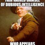 bubble headed bleach blonde | THEY POSSESS THE FAIR HAIRED DAMSEL OF DUBIOUS INTELLIGENCE WHO APPEARS LATE IN THE AFTERNOON | image tagged in memes,joseph ducreux | made w/ Imgflip meme maker