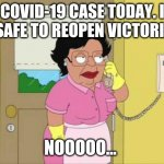 Consuela Meme | 1 COVID-19 CASE TODAY. IS IT SAFE TO REOPEN VICTORIA? NOOOOO... | image tagged in memes,consuela | made w/ Imgflip meme maker