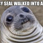 Awkward Moment Sealion Meme | A BABY SEAL WALKED INTO A CLUB | image tagged in memes,awkward moment sealion | made w/ Imgflip meme maker