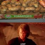 Those are not tomatoes. | image tagged in anakin liar,funny,memes,potatoes,tomatoes,you had one job | made w/ Imgflip meme maker
