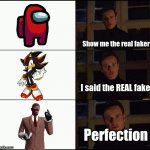 never forget mr snort | Show me the real faker I said the REAL faker Perfection | image tagged in show me the real | made w/ Imgflip meme maker
