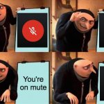 Quote of 2020 | You're on mute | image tagged in memes,gru's plan,mute,mic,zoom,2020 | made w/ Imgflip meme maker
