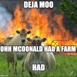 Evil Cows Meme | DEJA MOO OHH MCDONALD HAD A FARM HAD | image tagged in memes,evil cows | made w/ Imgflip meme maker