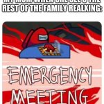 all moms do this | MY MOM WHEN SHE SEE'S THE REST OF THE FAMILY REALXING: | image tagged in emergency meeting among us | made w/ Imgflip meme maker