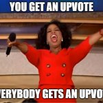 When I peruse the fun stream | YOU GET AN UPVOTE EVERYBODY GETS AN UPVOTE | image tagged in memes,oprah you get a,upvote,fun | made w/ Imgflip meme maker