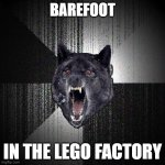 YOU MADMAN- | BAREFOOT IN THE LEGO FACTORY | image tagged in memes,insanity wolf | made w/ Imgflip meme maker