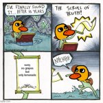 duck song meme | sorry no grapes but only lemonade | image tagged in memes,the scroll of truth,duck | made w/ Imgflip meme maker