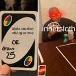 Is this what we all want right | Make another among us map innersloth | image tagged in memes,uno draw 25 cards | made w/ Imgflip meme maker