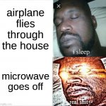 fr tho | airplane flies through the house microwave goes off | image tagged in memes,sleeping shaq,microwave | made w/ Imgflip meme maker