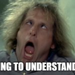 Scary Harry Meme | TRYING TO UNDERSTAND GIT | image tagged in memes,scary harry | made w/ Imgflip meme maker