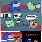Among Us Meeting | SO WHO IS SUS RED PURPLE SOMEONE TOLD ME ON DISCORD, IT'S BLUE hush child... | image tagged in among us meeting,there is 1 imposter among us,funny,memes,lol | made w/ Imgflip meme maker