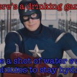 captain america so you | Here's a drinking game Take a shot of water every 30 minutes to stay hydrated | image tagged in captain america so you | made w/ Imgflip meme maker