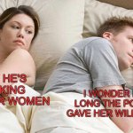 I Bet He's Thinking About Other Women Meme | I BET HE'S THINKING OF OTHER WOMEN I WONDER HOW LONG THE POISON I GAVE HER WILL KICK IN | image tagged in memes,i bet he's thinking about other women | made w/ Imgflip meme maker