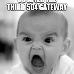 504 | US AFTER THE THIRD 504 GATEWAY | image tagged in memes,angry baby | made w/ Imgflip meme maker