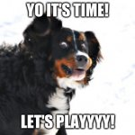 Crazy Dawg Meme | YO IT'S TIME! LET'S PLAYYYY! | image tagged in memes,crazy dawg | made w/ Imgflip meme maker