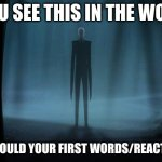 Slenderman | IF YOU SEE THIS IN THE WOODS WHAT WOULD YOUR FIRST WORDS/REACTION BE? | image tagged in slenderman | made w/ Imgflip meme maker
