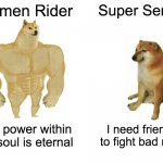 Super Sentai vs Kamen Rider | Kamen Rider Super Sentai The power within my soul is eternal I need friends to fight bad man | image tagged in memes,buff doge vs cheems | made w/ Imgflip meme maker